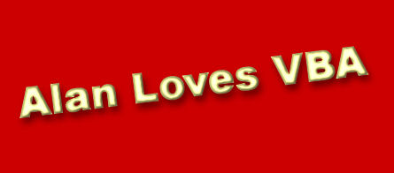 Alan Loves VBA ... and would love to make it easier for you!